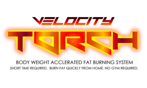 Velocity TORCH Body Weight Accelerated Fat Burning System