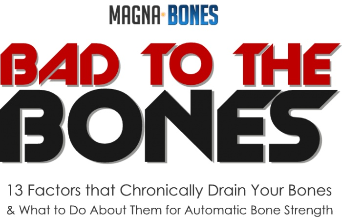 Bad to the Bones 13 Factors that Chronically Darin Your Bones
